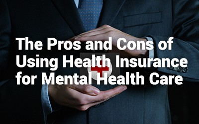The Pros and Cons of Using Health Insurance for Mental Health Care