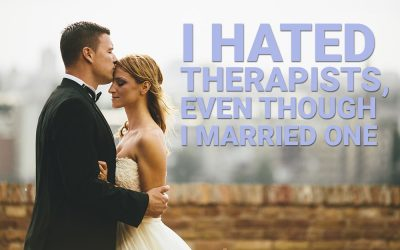 I Hated Therapists, Even Though I Married One