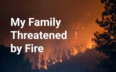 My Family Threatened by Fire